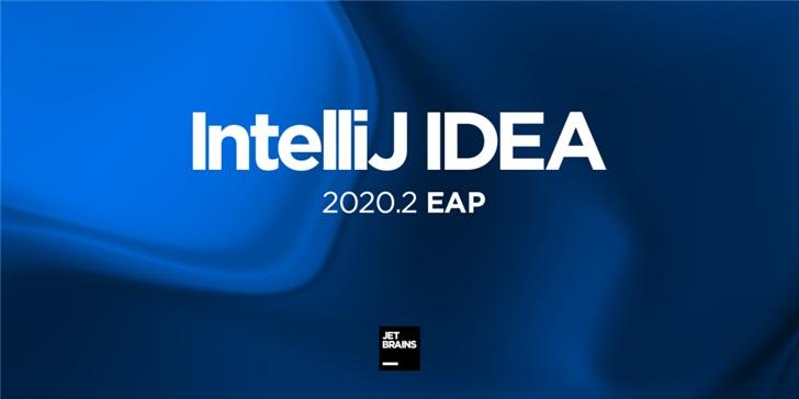 IntelliJ IDEA 2020.2抢先体验计划现已开放 将加载许多新功能